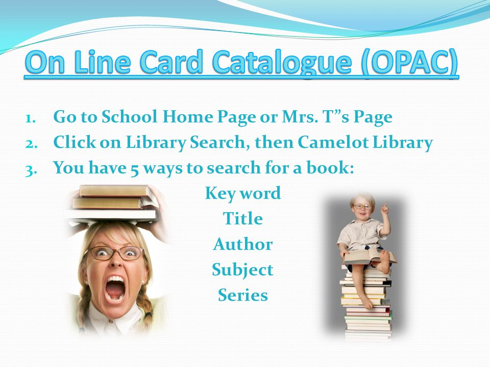 """1. Go to School Home Page or Mrs. T""""s Page 2. Click on Library Search, then Camelot Library 3. You have 5 ways to search for a book: Key word Title Au"""