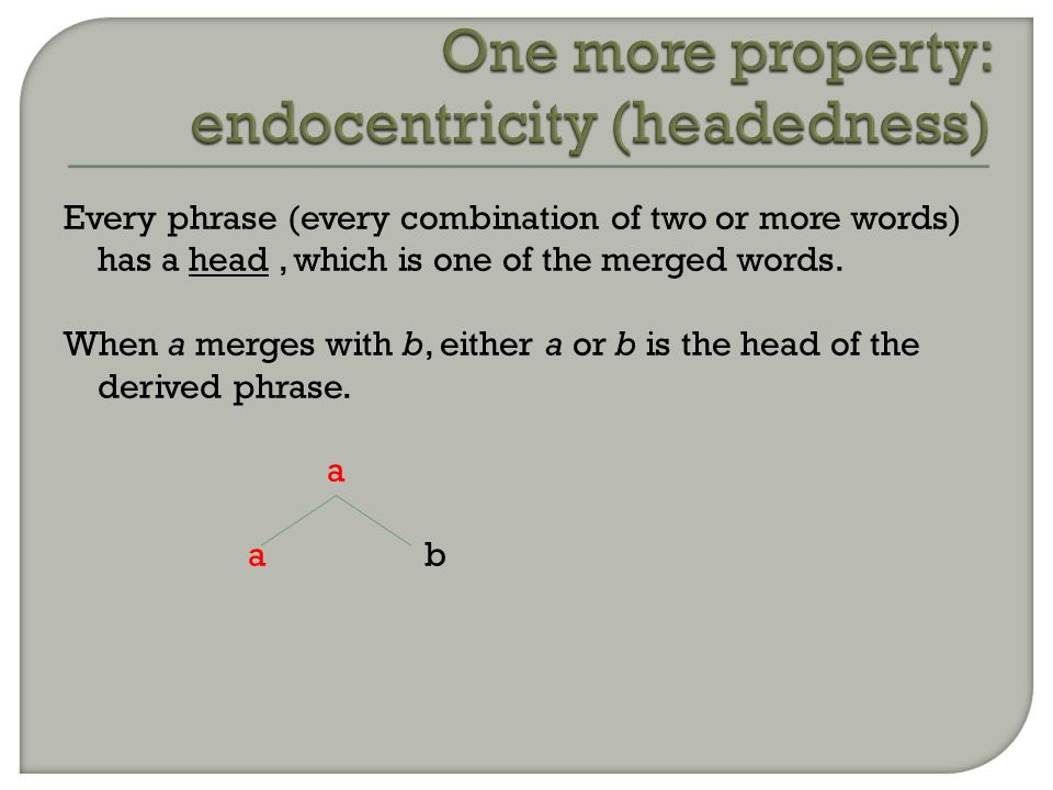 Every phrase (every combination of two or more words) has a head, which is one of the merged words.