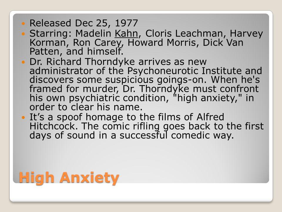 High Anxiety Released Dec 25, 1977 Starring: Madelin Kahn, Cloris Leachman, Harvey Korman, Ron Carey, Howard Morris, Dick Van Patten, and himself.