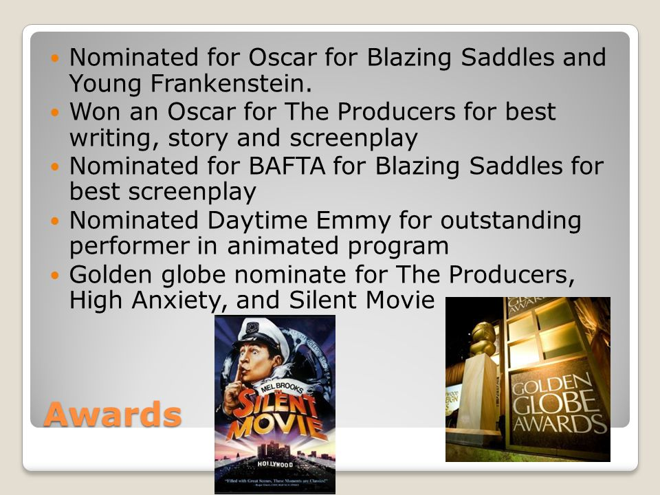 Awards Nominated for Oscar for Blazing Saddles and Young Frankenstein. Won an Oscar for The Producers for best writing, story and screenplay Nominated