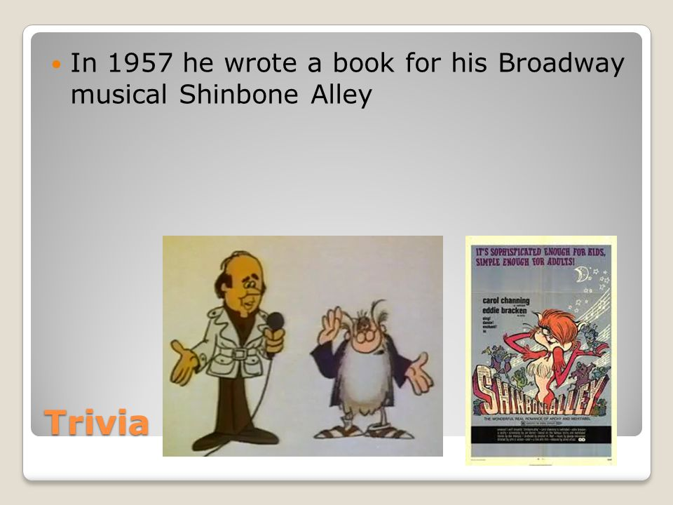 Trivia In 1957 he wrote a book for his Broadway musical Shinbone Alley