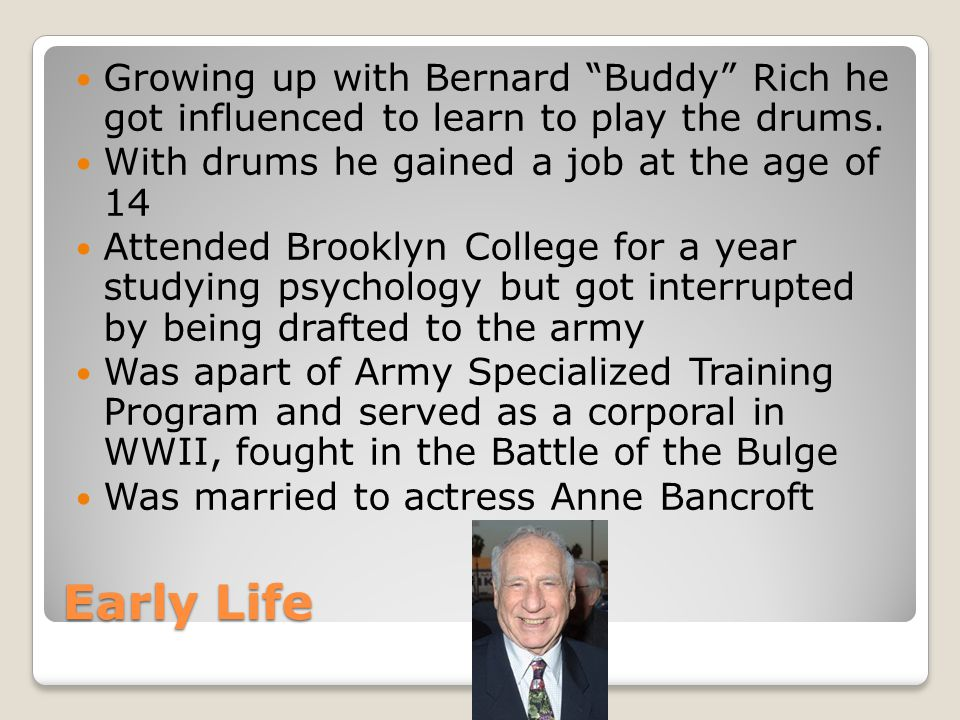 Early Life Growing up with Bernard Buddy Rich he got influenced to learn to play the drums.