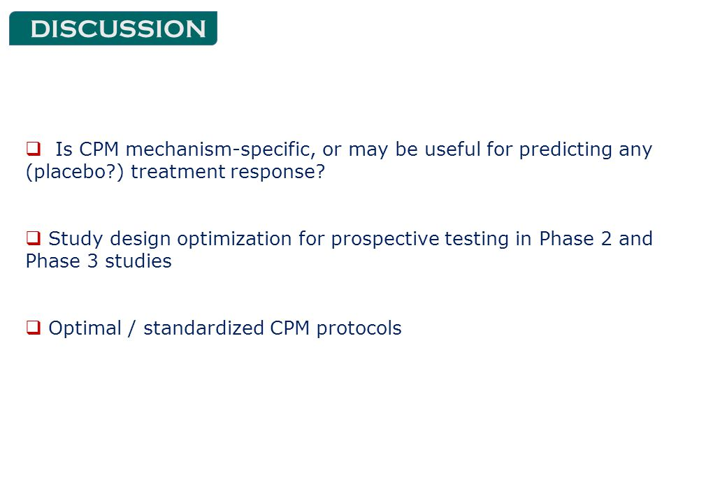 DISCUSSION  Is CPM mechanism-specific, or may be useful for predicting any (placebo ) treatment response.