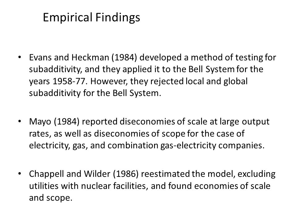 Empirical Findings Evans and Heckman (1984) developed a method of testing for subadditivity, and they applied it to the Bell System for the years 1958-77.
