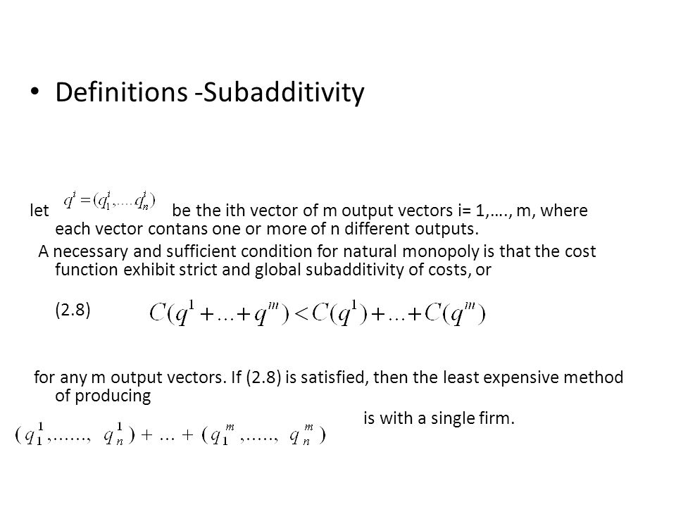 Definitions -Subadditivity let be the ith vector of m output vectors i= 1,…., m, where each vector contans one or more of n different outputs.