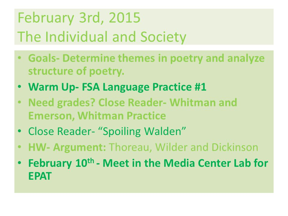 February 3rd, 2015 The Individual and Society Goals- Determine themes in poetry and analyze structure of poetry.