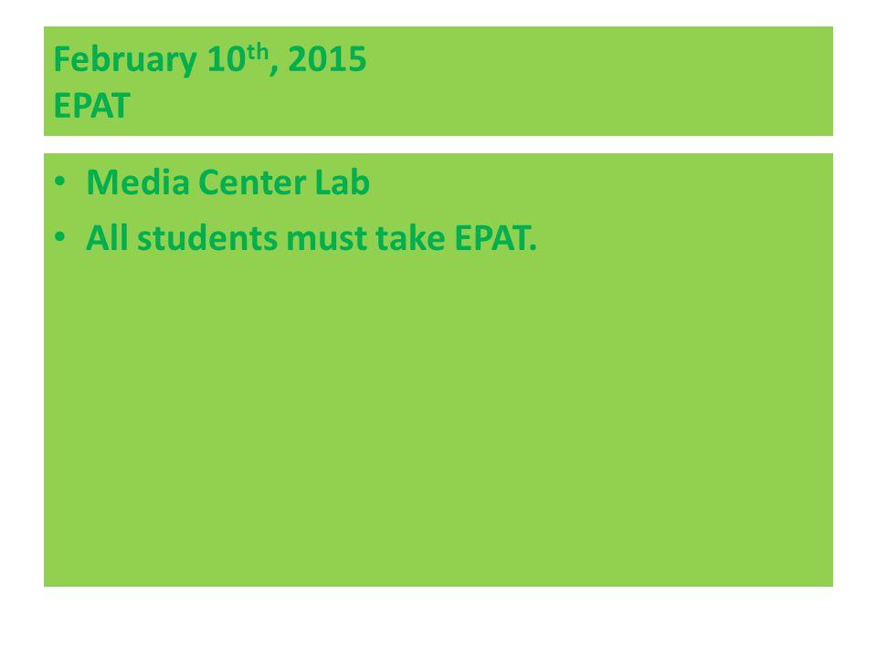 February 10 th, 2015 EPAT Media Center Lab All students must take EPAT.