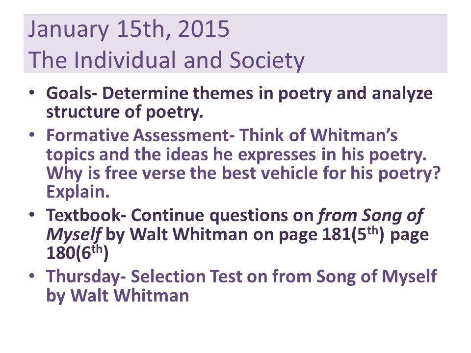 January 15th, 2015 The Individual and Society Goals- Determine themes in poetry and analyze structure of poetry.