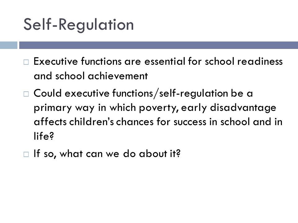 Self-Regulation  Executive functions are essential for school readiness and school achievement  Could executive functions/self-regulation be a prima