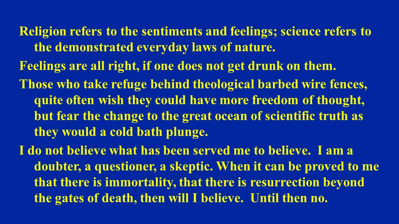 Religion refers to the sentiments and feelings; science refers to the demonstrated everyday laws of nature.