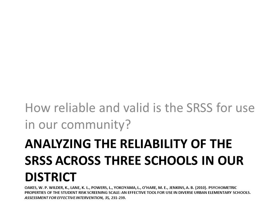 ANALYZING THE RELIABILITY OF THE SRSS ACROSS THREE SCHOOLS IN OUR DISTRICT OAKES, W.