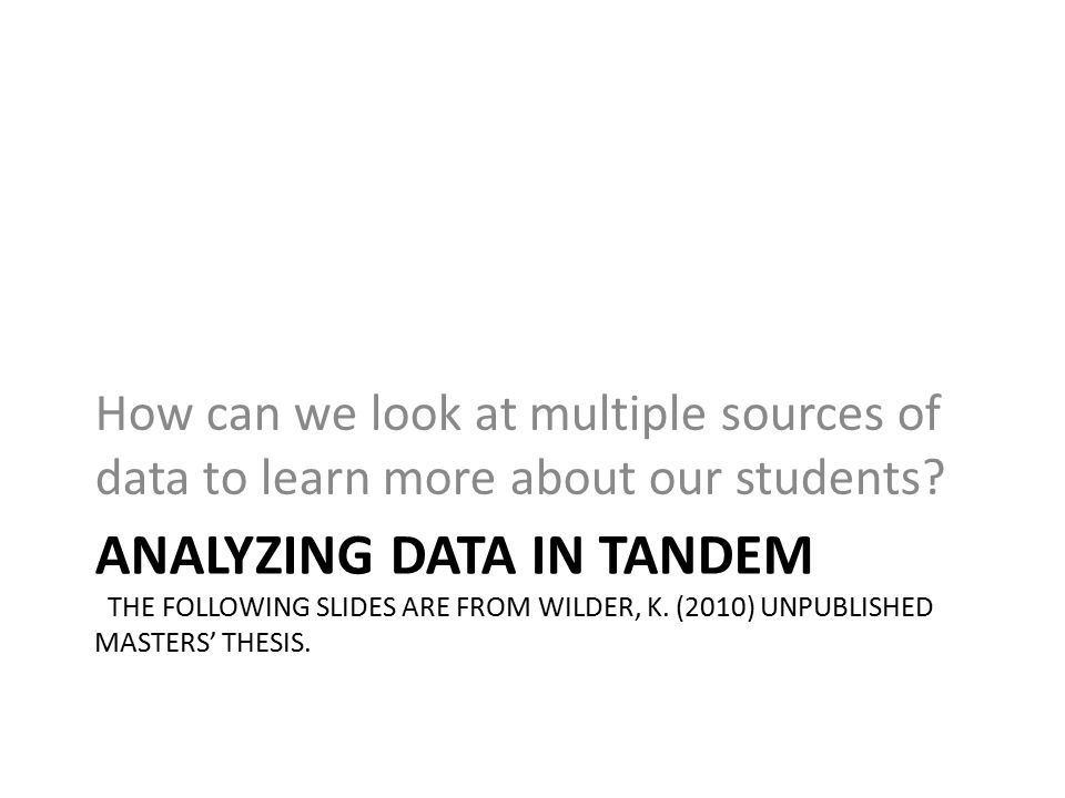 ANALYZING DATA IN TANDEM THE FOLLOWING SLIDES ARE FROM WILDER, K.
