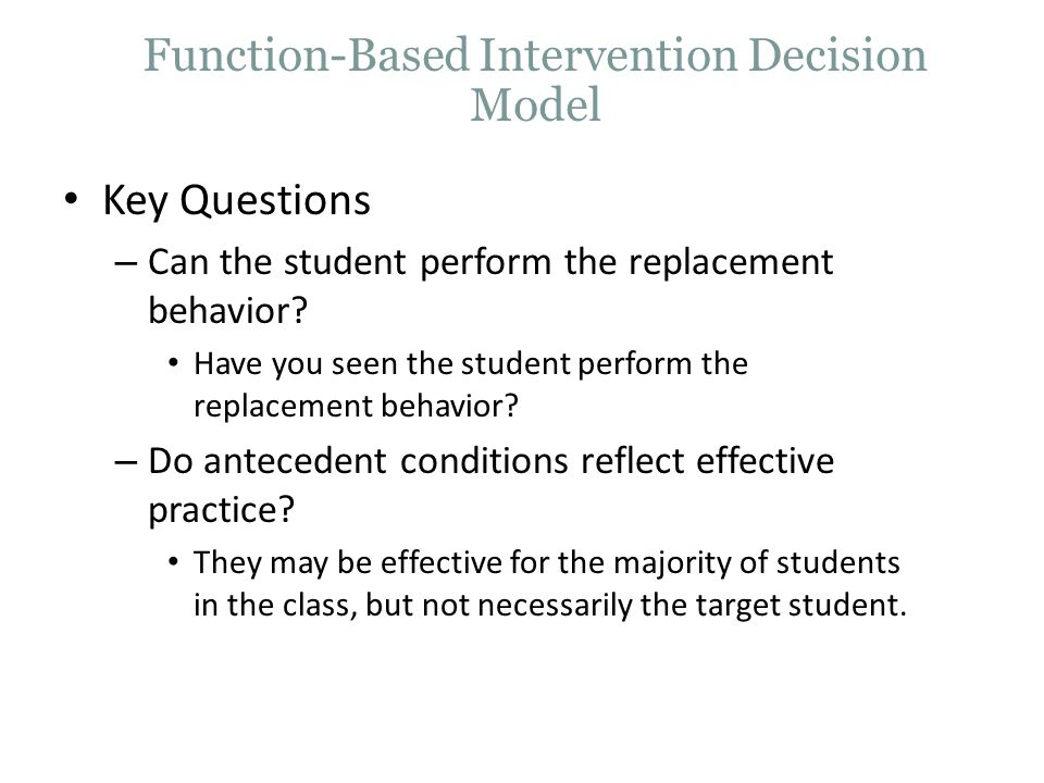 Key Questions – Can the student perform the replacement behavior.