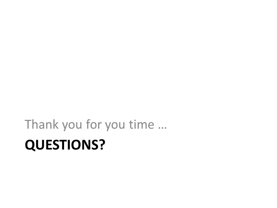 QUESTIONS? Thank you for you time …