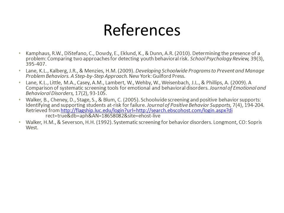 References Kamphaus, R.W., DiStefano, C., Dowdy, E., Eklund, K., & Dunn, A.R.