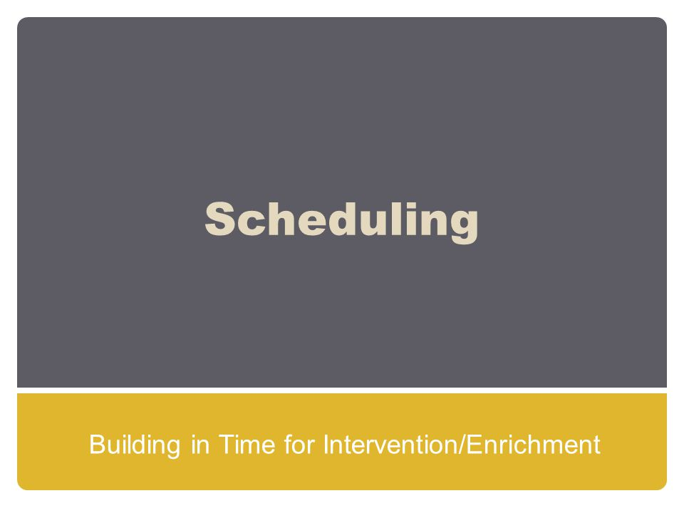 Scheduling Building in Time for Intervention/Enrichment