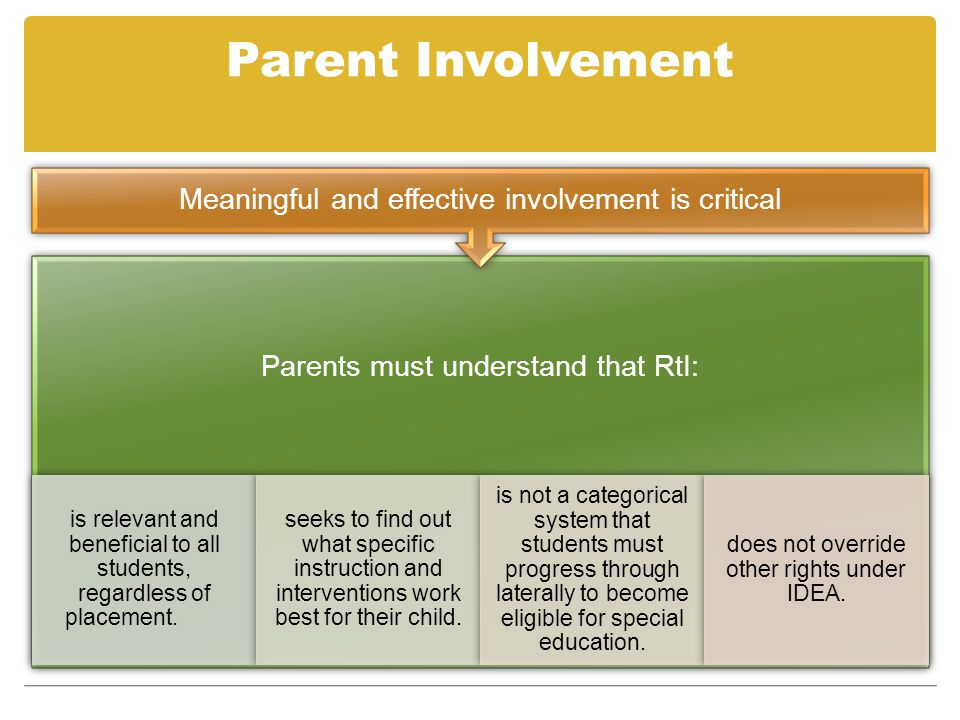 Parents must understand that RtI: is relevant and beneficial to all students, regardless of placement. seeks to find out what specific instruction and