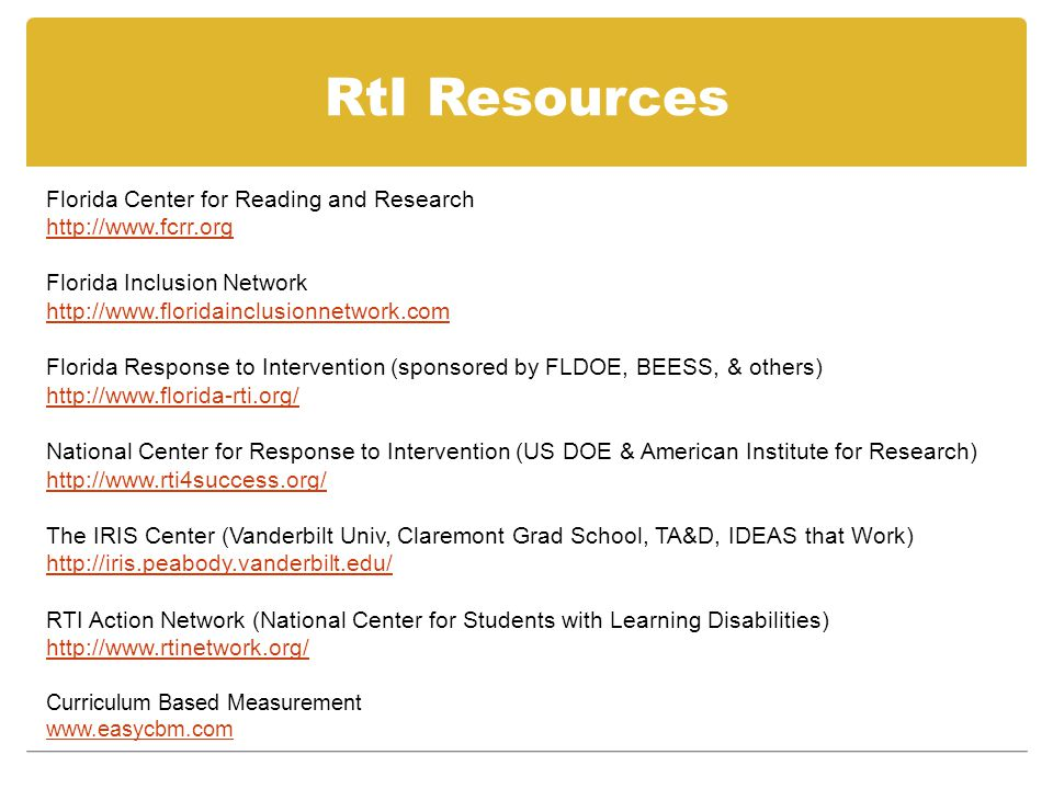 RtI Resources Florida Center for Reading and Research http://www.fcrr.org Florida Inclusion Network http://www.floridainclusionnetwork.com Florida Res