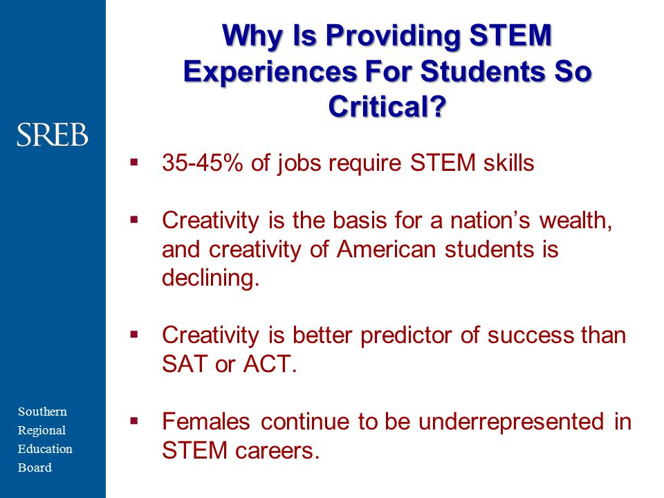 Southern Regional Education Board Why Is Providing STEM Experiences For Students So Critical.