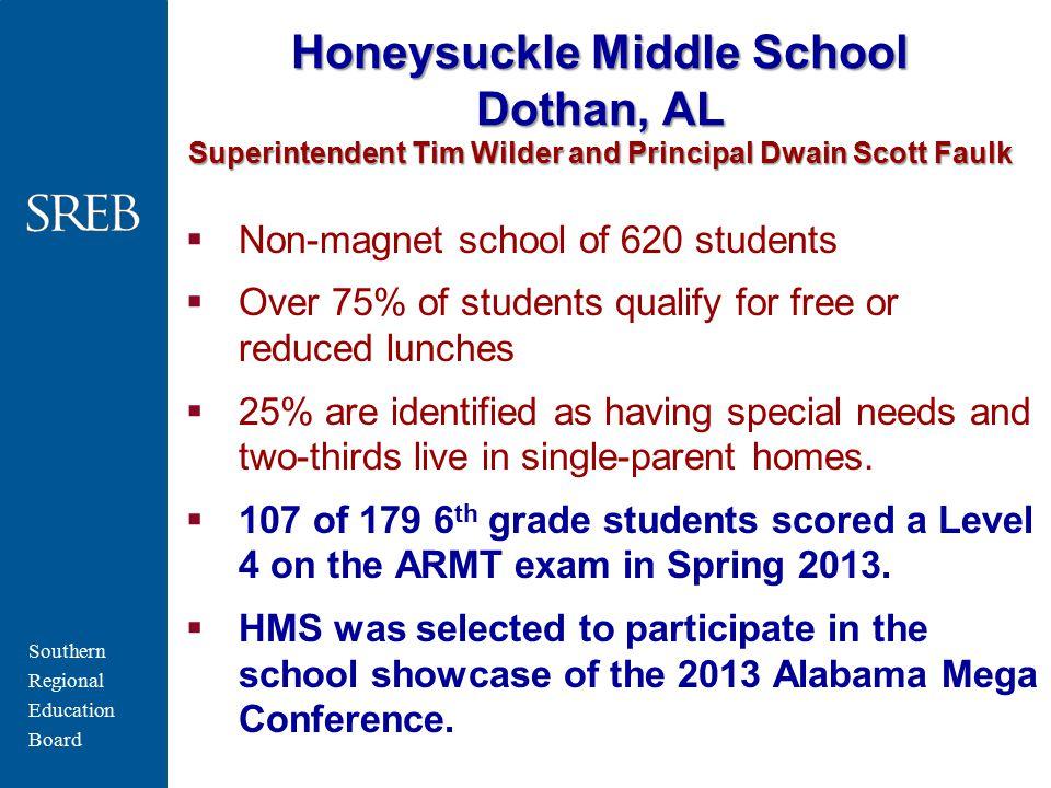 Southern Regional Education Board Honeysuckle Middle School Dothan, AL Superintendent Tim Wilder and Principal Dwain Scott Faulk  Non-magnet school o