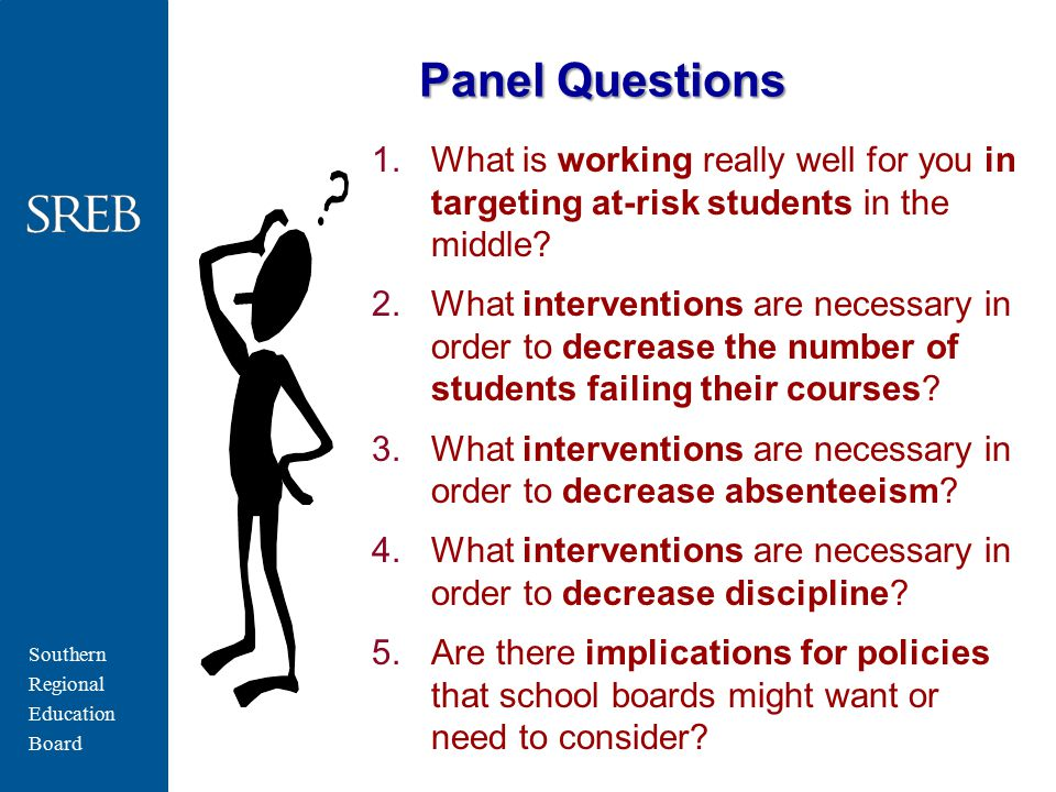 Southern Regional Education Board Panel Questions 1.What is working really well for you in targeting at-risk students in the middle.