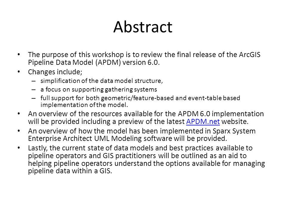 Abstract The purpose of this workshop is to review the final release of the ArcGIS Pipeline Data Model (APDM) version 6.0. Changes include; – simplifi