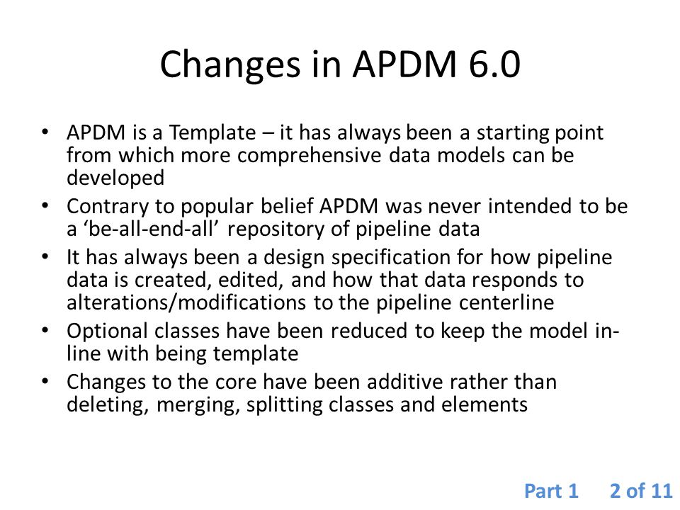 Changes in APDM 6.0 APDM is a Template – it has always been a starting point from which more comprehensive data models can be developed Contrary to po