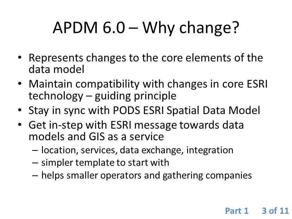 APDM 6.0 – Why change? Represents changes to the core elements of the data model Maintain compatibility with changes in core ESRI technology – guiding
