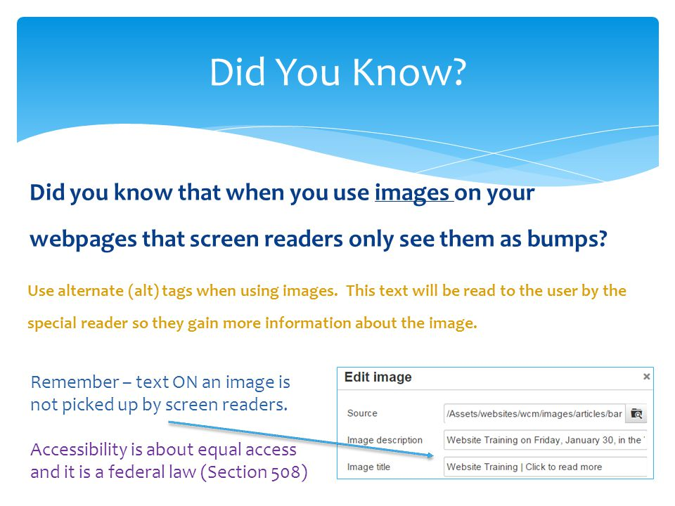 Did you know that when you use images on your webpages that screen readers only see them as bumps.