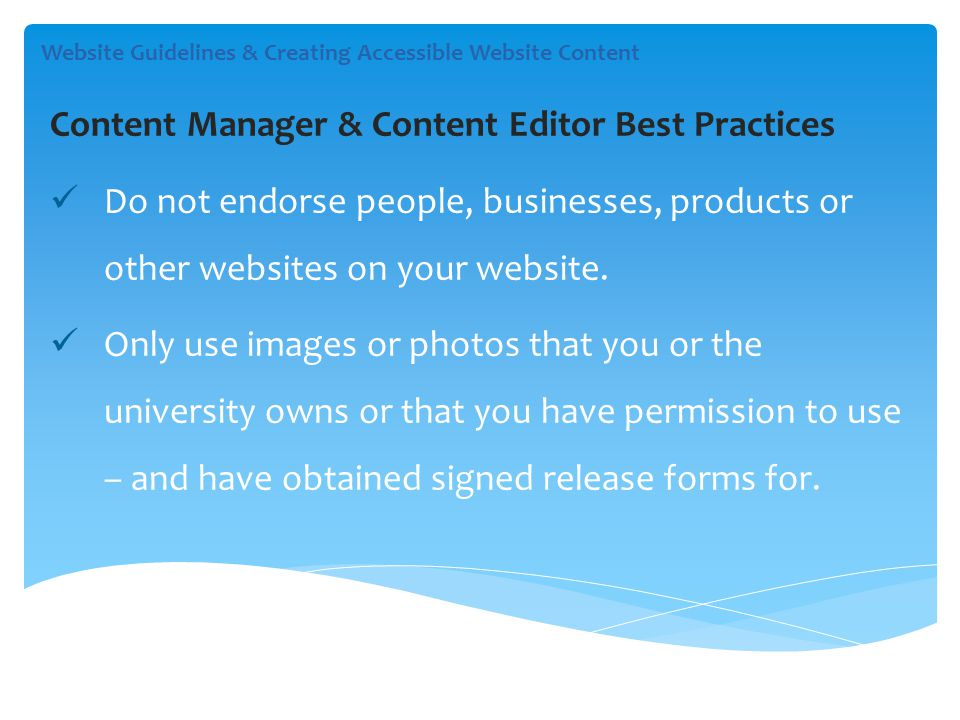 Content Manager & Content Editor Best Practices Do not endorse people, businesses, products or other websites on your website.