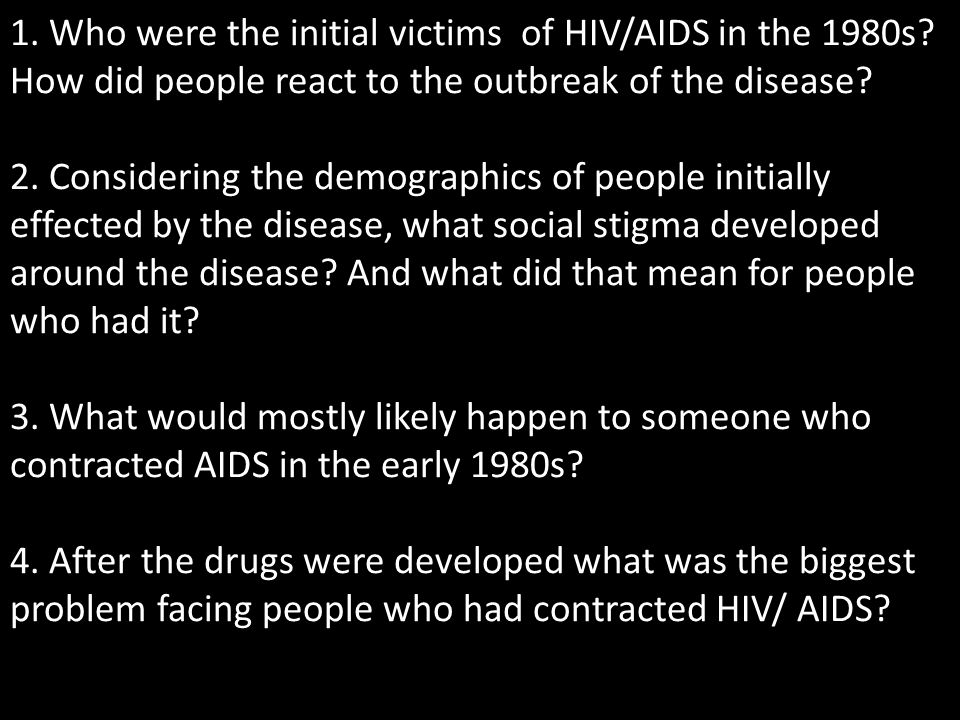 1. Who were the initial victims of HIV/AIDS in the 1980s.