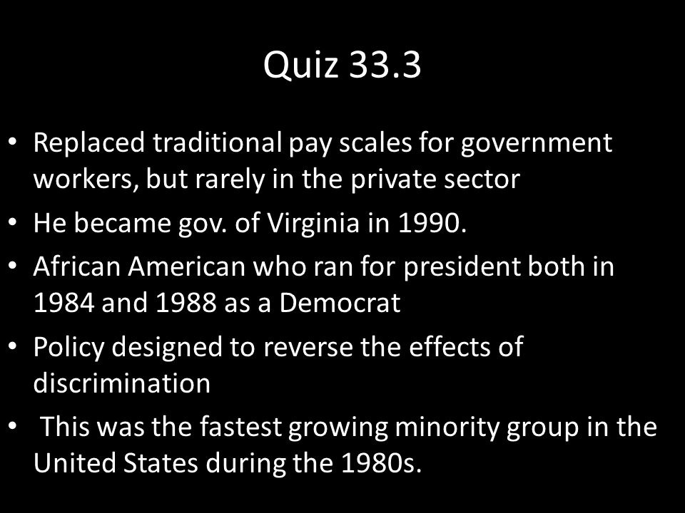 Quiz 33.3 Replaced traditional pay scales for government workers, but rarely in the private sector He became gov.