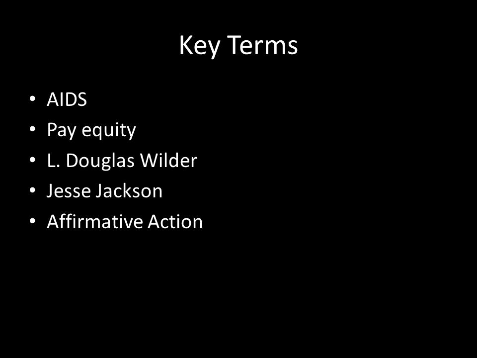 Key Terms AIDS Pay equity L. Douglas Wilder Jesse Jackson Affirmative Action