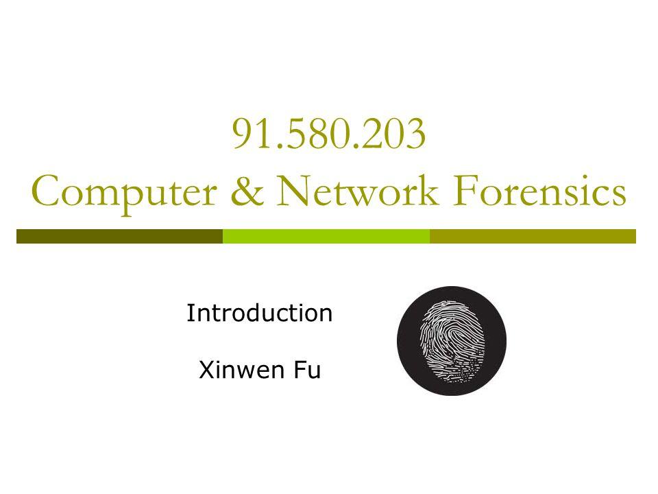 91.580.203 Computer & Network Forensics Introduction Xinwen Fu