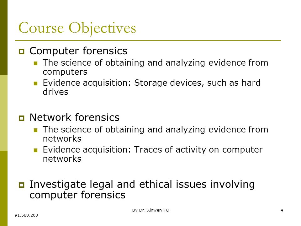 BIS@DSU 4 Course Objectives  Computer forensics The science of obtaining and analyzing evidence from computers Evidence acquisition: Storage devices, such as hard drives  Network forensics The science of obtaining and analyzing evidence from networks Evidence acquisition: Traces of activity on computer networks  Investigate legal and ethical issues involving computer forensics By Dr.