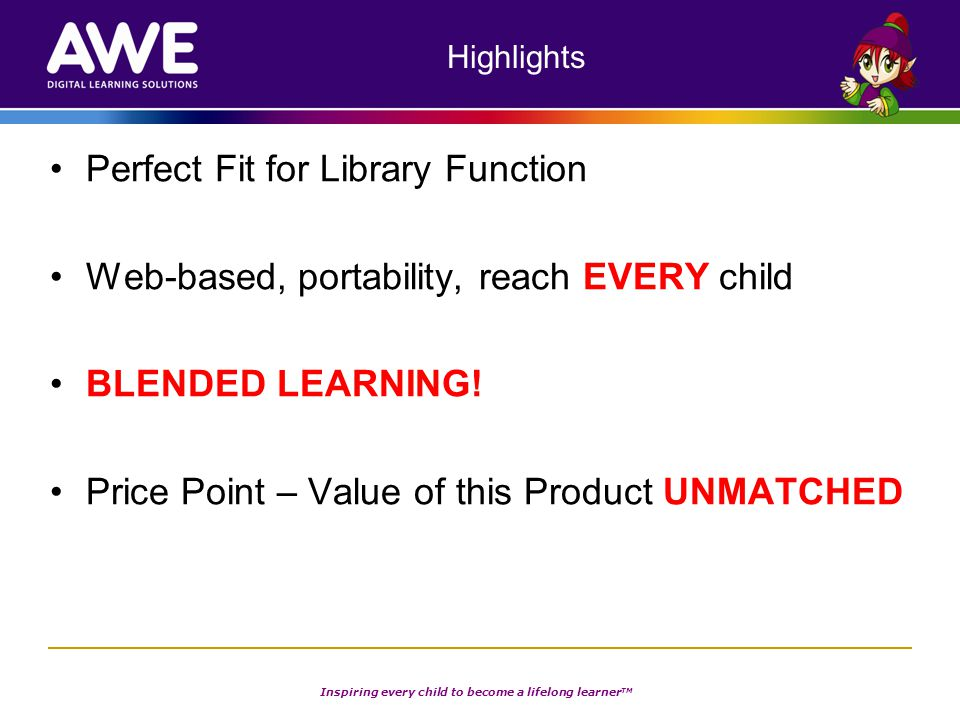 Inspiring every child to become a lifelong learner TM Highlights Perfect Fit for Library Function Web-based, portability, reach EVERY child BLENDED LE
