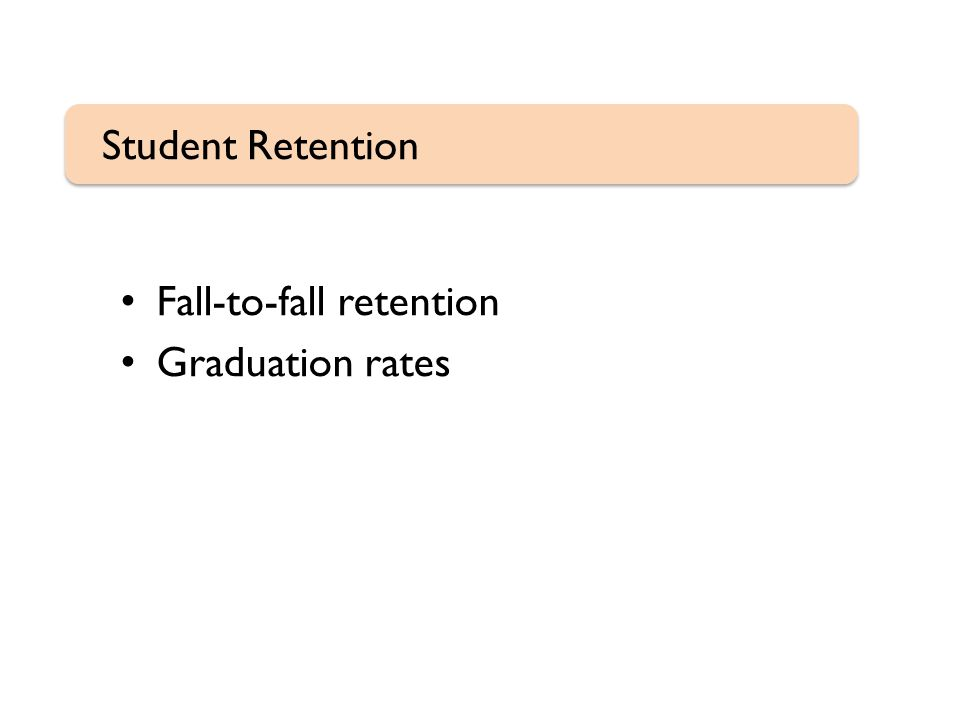 Fall-to-fall retention Graduation rates Student Retention