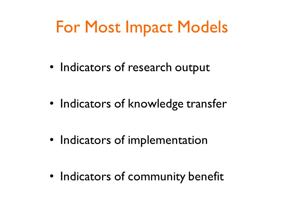 For Most Impact Models Indicators of research output Indicators of knowledge transfer Indicators of implementation Indicators of community benefit