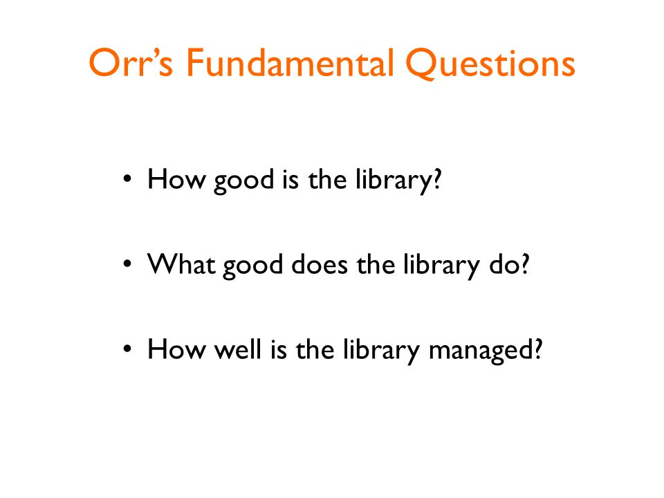 Orr's Fundamental Questions How good is the library.