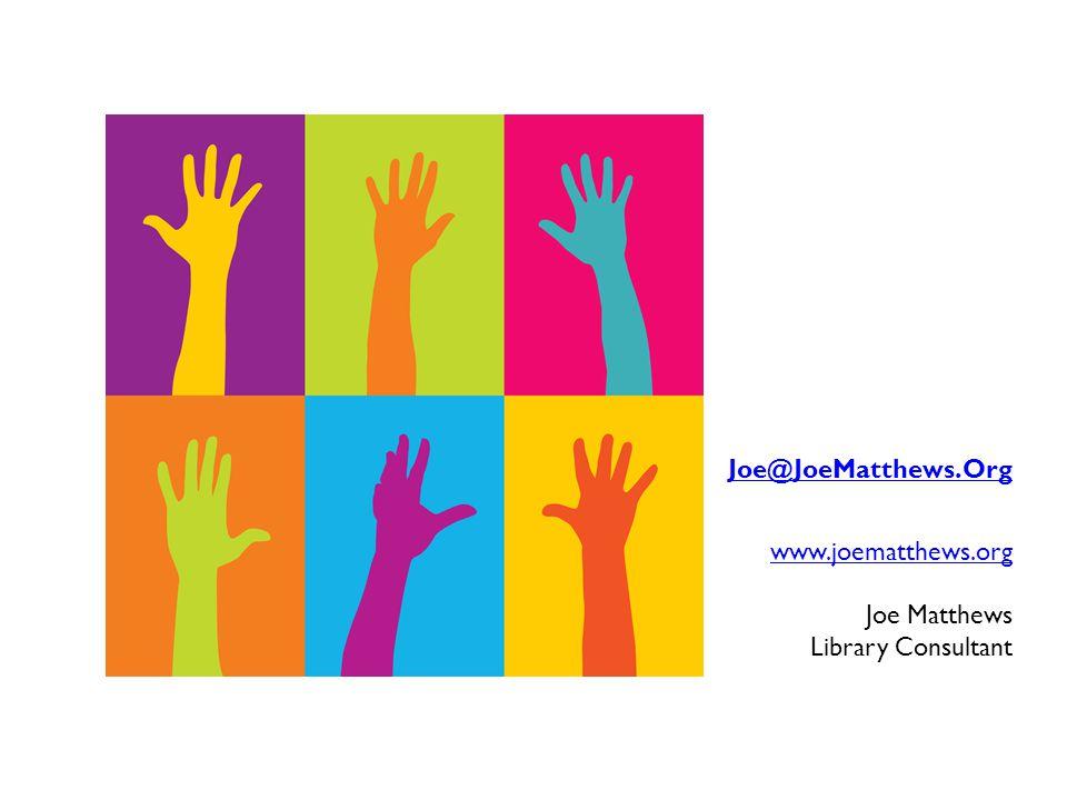 Joe@JoeMatthews.Org www.joematthews.org Joe Matthews Library Consultant