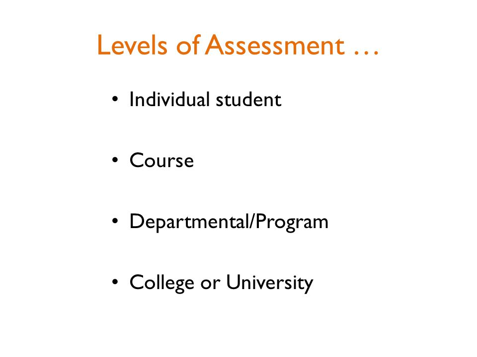 Levels of Assessment … Individual student Course Departmental/Program College or University