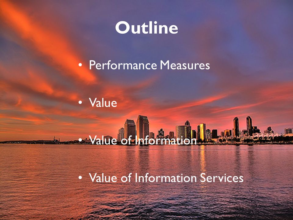 Outline Performance Measures Value Value of Information Value of Information Services