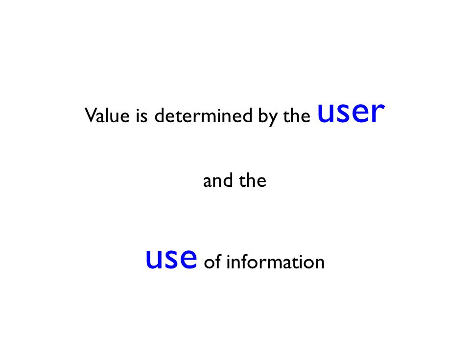 Value is determined by the user and the use of information