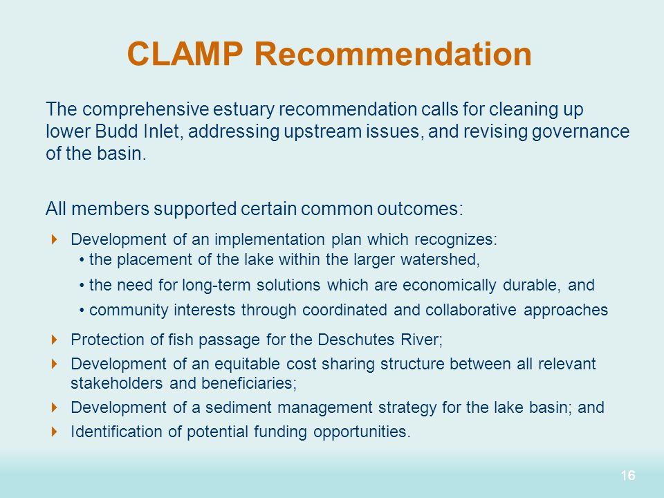 16 CLAMP Recommendation The comprehensive estuary recommendation calls for cleaning up lower Budd Inlet, addressing upstream issues, and revising gove