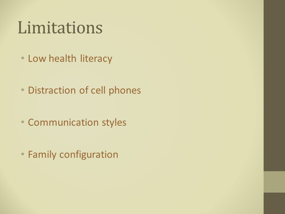 Limitations Low health literacy Distraction of cell phones Communication styles Family configuration
