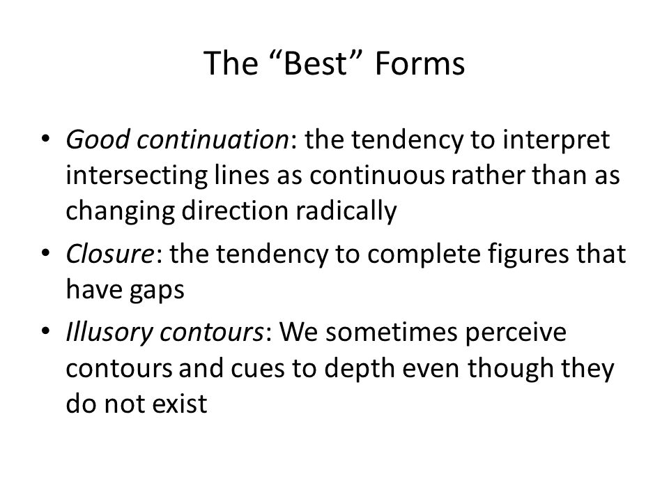 """The """"Best"""" Forms Good continuation: the tendency to interpret intersecting lines as continuous rather than as changing direction radically Closure: th"""