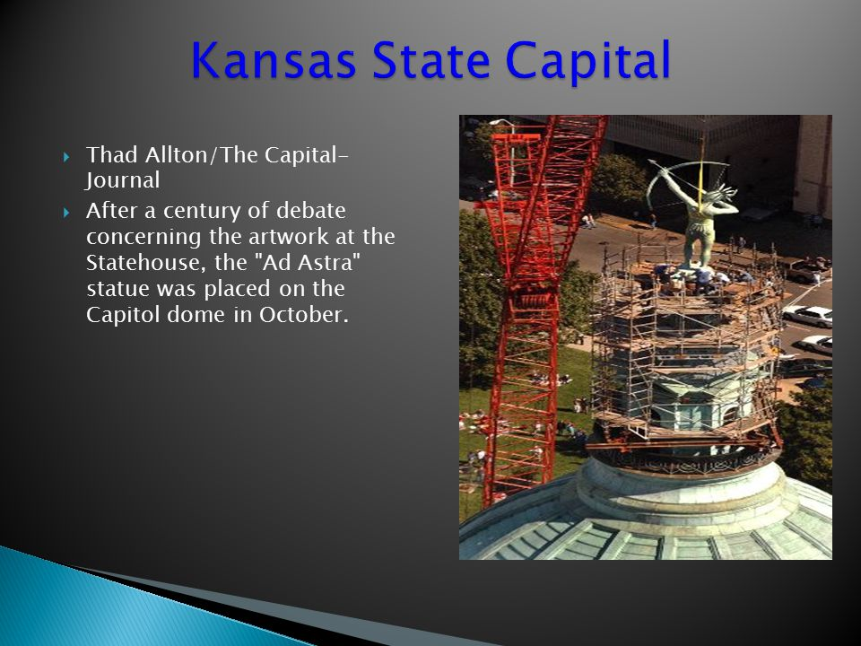  Thad Allton/The Capital- Journal  After a century of debate concerning the artwork at the Statehouse, the Ad Astra statue was placed on the Capitol dome in October.