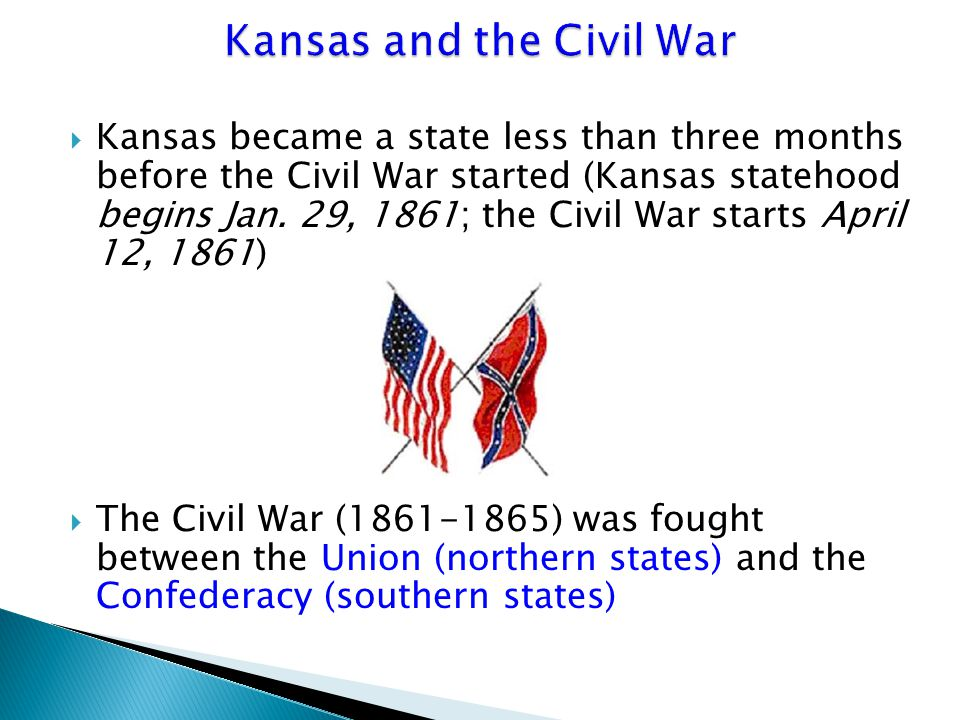  Kansas became a state less than three months before the Civil War started (Kansas statehood begins Jan.