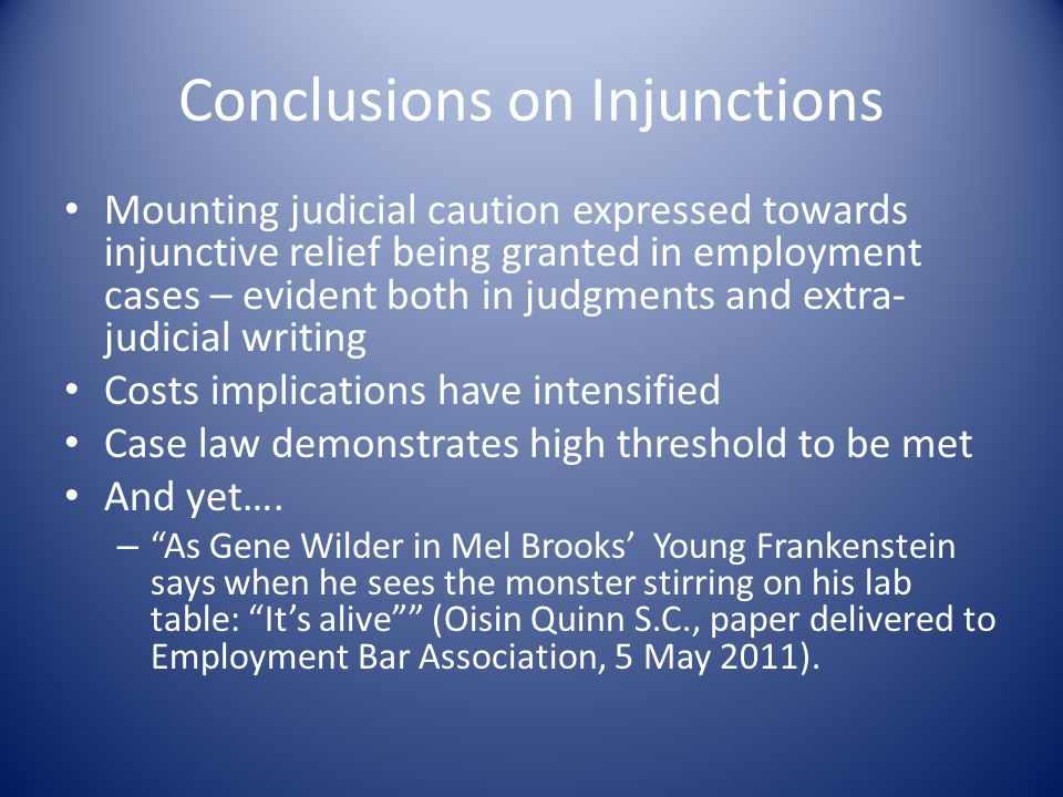 Conclusions on Injunctions Mounting judicial caution expressed towards injunctive relief being granted in employment cases – evident both in judgments