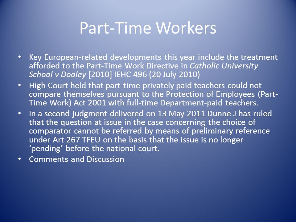 Part-Time Workers Key European-related developments this year include the treatment afforded to the Part-Time Work Directive in Catholic University Sc